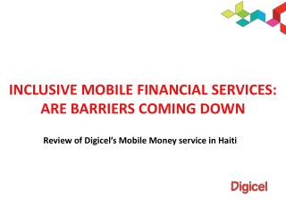 Inclusive Mobile Financial Services:  Are Barriers Coming Down
