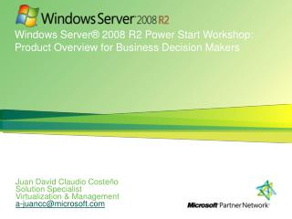 Windows Server® 2008 R2 Power Start Workshop: Product Overview for Business Decision Makers