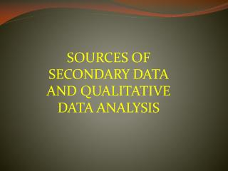SOURCES OF SECONDARY DATA  AND QUALITATIVE DATA ANALYSIS