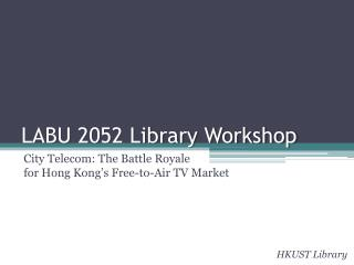 LABU 2052 Library Workshop