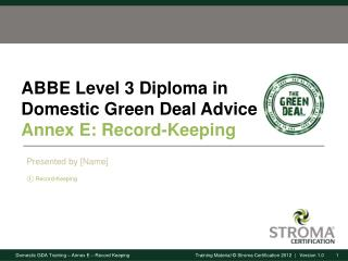 ABBE Level 3 Diploma in Domestic Green Deal Advice Annex E: Record-Keeping