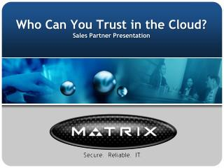 Who Can You Trust in the Cloud? Sales Partner Presentation