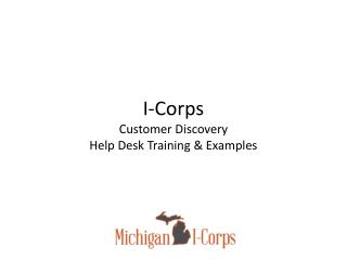 I-Corps  Customer Discovery  Help Desk Training & Examples