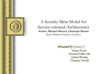 A Security Meta-Model for  Service-oriented Architectures Author: Michael Menzel, Christoph Meinel Hasso-Plattner-Instit