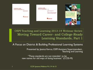OSPI Teaching and Learning 2013-14 Webinar  Series:  Moving Toward  Career- and College-Ready Learning  Standards, Part