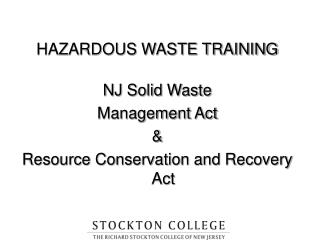 HAZARDOUS WASTE TRAINING  NJ Solid Waste Management Act  Resource Conservation and Recovery Act