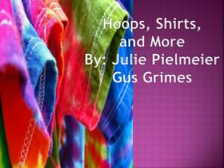 Hoops, Shirts, and More By: Julie Pielmeier Gus Grimes