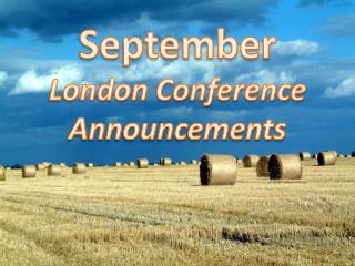 September London Conference Announcements