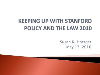 KEEPING UP WITH STANFORD POLICY AND THE LAW 2010