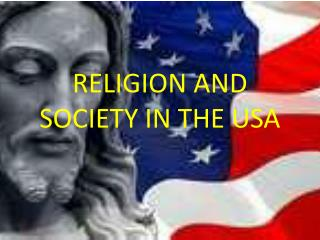 RELIGION AND SOCIETY IN THE USA