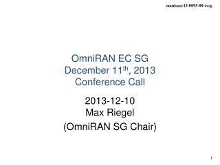 OmniRAN EC SG December 11 th , 2013 Conference Call