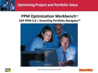 PPM Optimization Workbench ™ SAP PPM 5.0 + SmartOrg Portfolio Navigator®