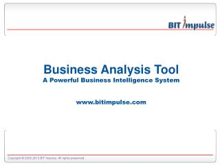 Business Analysis Tool A Powerful Business Intelligence System www.bitimpulse.com