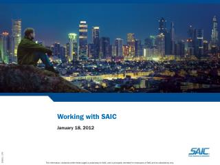 The information contained within these pages is proprietary to SAIC, and is principally intended for employees of SAIC