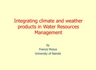 Integrating climate and weather products in Water Resources Management