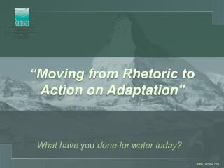 """""""Moving from Rhetoric to Action on Adaptation"""""""