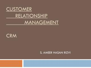 Customer  	Relationship 		Management CRM