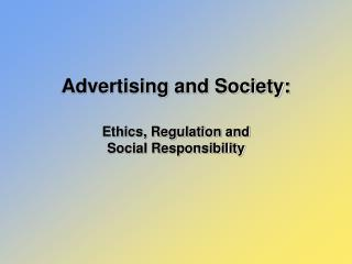Advertising and Society: Ethics, Regulation and  Social Responsibility