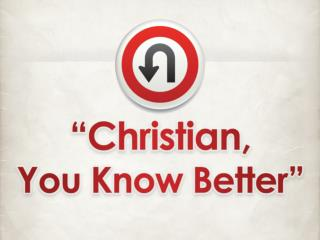 Christian, You Know Better…