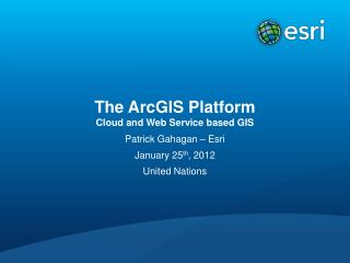 The ArcGIS Platform Cloud and Web Service based GIS