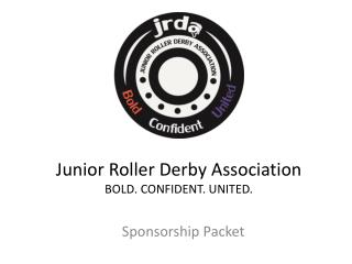 Junior Roller Derby Association BOLD. CONFIDENT. UNITED .