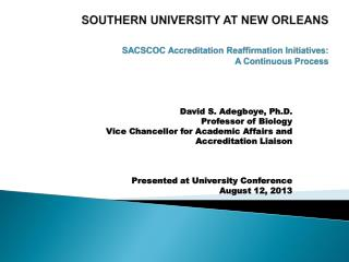 SOUTHERN UNIVERSITY AT NEW ORLEANS SACSCOC Accreditation Reaffirmation Initiatives: A Continuous Process