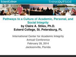 Pathways to a Culture of Academic, Personal, and Social Integrity by Claire  A. Stiles, Ph.D. Eckerd College, St. Peters