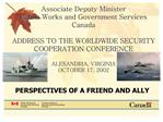 Associate Deputy Minister Public Works and Government Services Canada  ADDRESS TO THE WORLDWIDE SECURITY COOPERATION CO