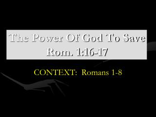 The Power Of God To Save Rom. 1:16-17