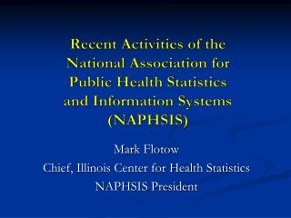 Recent Activities of the National Association for Public Health Statistics and Information Systems  (NAPHSIS )