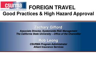 FOREIGN TRAVEL Good Practices &  High Hazard Approval  Zachary  Gifford Associate Director,  Systemwide  Risk  Man