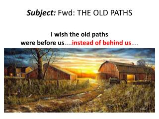 Subject:  Fwd: THE OLD PATHS