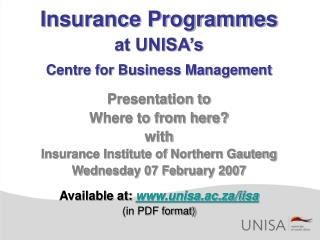 Insurance Programmes at UNISA's Centre for Business Management Presentation to Where to from here? with Insurance Instit