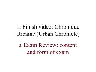 1. Finish video:  Chronique Urbaine (Urban Chronicle)