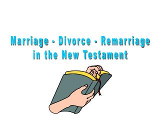 Marriage - Divorce - Remarriage in the New Testament