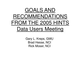 GOALS AND RECOMMENDATIONS FROM THE 2005 HINTS Data Users Meeting