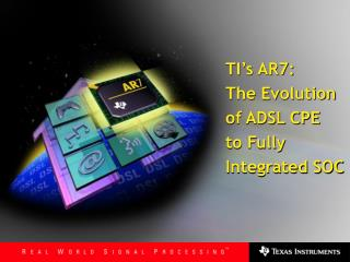 TI's AR7: The Evolution  of ADSL CPE  to Fully Integrated SOC