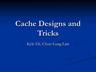 Cache Designs and Tricks