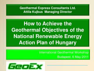 Geothermal Express Consultants Ltd. Attila Kujbus  Managing Director