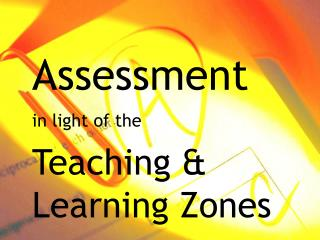 Assessment in light of the  Teaching & Learning Zones