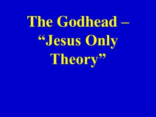 "The Godhead – ""Jesus Only Theory"""