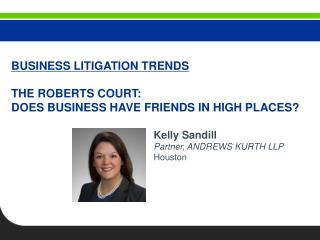 BUSINESS LITIGATION  TRENDS THE  ROBERTS COURT: DOES BUSINESS HAVE FRIENDS IN HIGH PLACES?