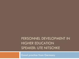 Personnel  Development in Higher Education Speaker: Ute Nitschke