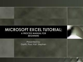 MICROSOFT EXCEL TUTORIAL: A PROCESS MANUAL FOR  BEGINNERS