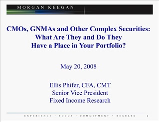 CMOs, GNMAs and Other Complex Securities: What Are They and Do They Have a Place in Your Portfolio   May 20, 2008