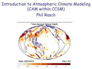 Introduction to Atmospheric Climate Modeling (CAM within CCSM) Phil Rasch