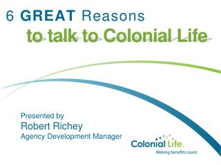 6  GREAT  Reasons to talk to Colonial Life