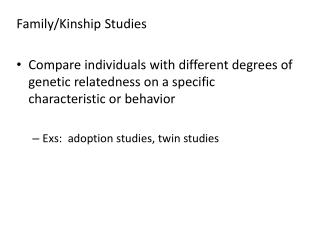 Family/Kinship Studies Compare individuals with different degrees of genetic relatedness on a specific characteristic o