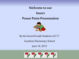 Welcome to our  Insect Power Point Presentation