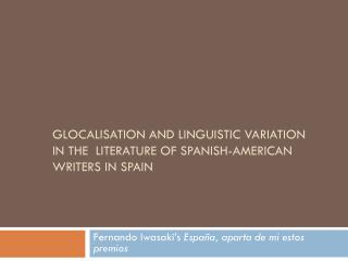 Glocalisation  and linguistic variation in the  literature of Spanish-American writers in Spain